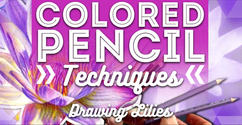 Colored Pencil Techniques Drawing Lilies Premium Courses Online
